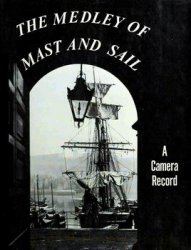 The Medley of Mast and Sail: A Camera Record: 407 photographic illustrations