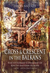 Cross and Crescent in the Balkans: The Ottoman Conquest of Southeastern Europe (14th - 15th centuries)