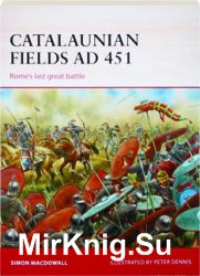 Osprey Campaign 286 - Catalaunian Fields AD 451: Rome's last great battle
