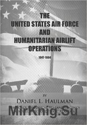 The United States Air Force and Humanitarian Airlift Operations, 1947-1994