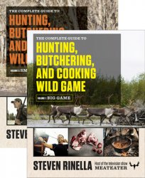 The Complete Guide to Hunting, Butchering, and Cooking Wild Game: Volume 1: Big Game; Volume 2: Small Game and Fow