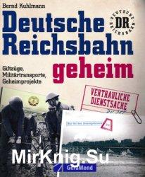 Deutsche Reichsbahn Geheim: Giftzuge, Militartransporte, Geheimprojekte