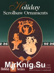 Holiday Scrollsaw Ornaments: A Collection of Over 500 Heirloom Quality Designs