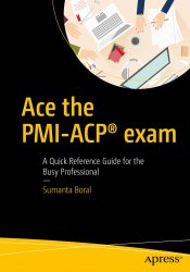 Ace the PMI-ACP® exam: A Quick Reference Guide for the Busy Professional