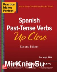 Practice Makes Perfect: Spanish Past-Tense Verbs Up Close, 2nd Edition