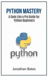 Python Mastery: A Code Like a Pro Guide for Python Beginners
