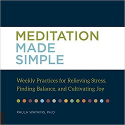 Meditation Made Simple: Weekly Practices for Relieving Stress, Finding Balance, and Cultivating Joy