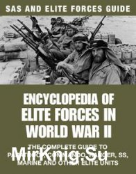 Encyclopedia of Elite Forces in World War II: The Complete Guide to Paratroop, Commando, Ranger, SS, Marine and Other Elite Units