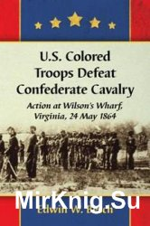 U.S. Colored Troops Defeat Confederate Cavalry:  Action at Wilson's Wharf, Virginia, 24 May 1864