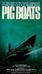 Pig Boats: The True Story of the Fighting Submarines of World War II