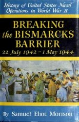 Breaking the Bismarcks Barrier: 22 July 1942-1 May 1944 (History of United States Naval Operations in World War II)