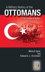 A Military History of the Ottomans: From Osman to Atat?rk (Praeger Security International)