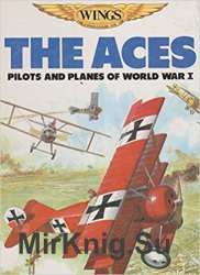 The Aces and Pilots and Planes of World War I (Wings : The Conquest of the Air)