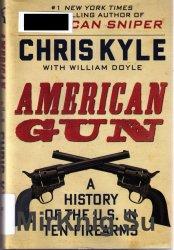 American Gun. A History of the U.S. in Ten Firearms