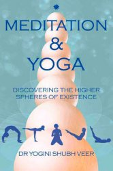 Meditation & Yoga: Discovering the Higher Spheres of Existence