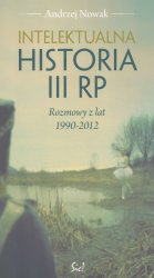 Intelektualna historia III RP. Rozmowy z lat 1990 - 2012
