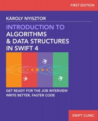 Introduction to Algorithms and Data Structures in Swift 4: Get ready for programming job interviews. Write better, faster Swift code.