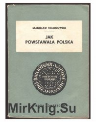 Jak powstawala Polska