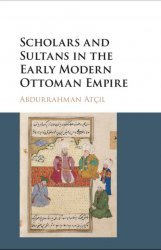 Scholars and Sultans in the Early Modern Ottoman Empire