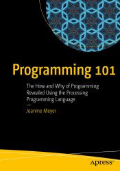 Programming 101: The How and Why of Programming Revealed Using the Processing Programming Language