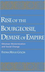 Rise of the Bourgeoisie, Demise of Empire: Ottoman Westernization and Social Change