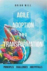 Agile Adoption & Transformation: Principles, Challenges, Pitfalls