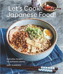 Let's Cook Japanese Food!: Everyday Recipes for Authentic Dishes