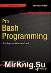 Pro Bash Programming: Scripting the GNU/Linux Shell, Second Edition
