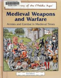 Medieval Weapons and Warfare: Armies and Combat in Medieval Times