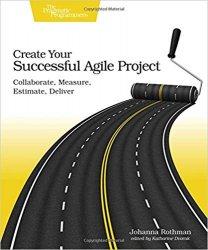 Create Your Successful Agile Project: Collaborate, Measure, Estimate, Deliver