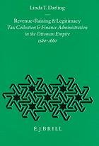Revenue raising and legitimacy : tax collection and finance administration in the ottoman empire 1560-1660