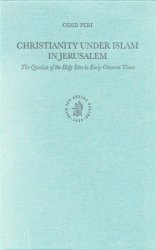 Christianity Under Islam in Jerusalem: The Question of the Holy Sites in Early Ottoman Times