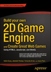 Build your own 2D Game Engine and Create Great Web Games: Using HTML5, JavaScript, and WebGL (+code)
