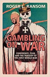 Gambling on War: Confidence, Fear, and the Tragedy of the First World War