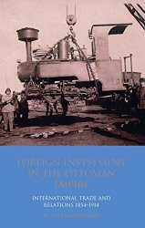 Foreign Investment in the Ottoman Empire: International Trade and Relations 1854-1914