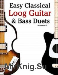 Easy Classical Loog Guitar & Bass Duets: Featuring music of Bach, Mozart, Beethoven, Tchaikovsky and others