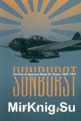 Sunburst: The Rise of Japanese Naval Air Power 1909-1941