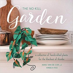The No-Kill Garden: A Collection of Handcrafted Plants for the Blackest of Thumbs