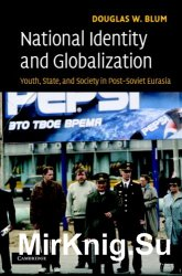 National Identity and Globalization: Youth, State, and Society in Post-Soviet Eurasia