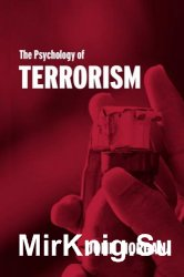 The Psychology of Terrorism (Cass Series: Political Violence)