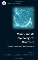 Worry and its Psychological Disorders: Theory, Assessment and Treatment (Wiley Series in Clinical Psychology)