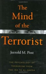 The Mind of the Terrorist: The Psychology of Terrorism from the IRA to al-Qaeda