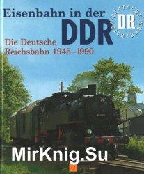 Eisenbahn in der DDR: Die Deutsche Reichsbahn 1945-1990