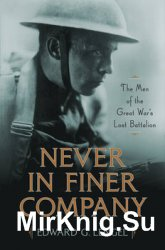 Never in Finer Company: The Men of the Great War's Lost Battalion