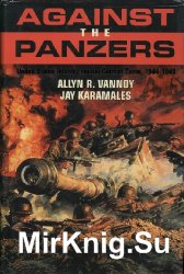 Against the Panzers: United States Infantry Versus German Tanks, 1944-1945