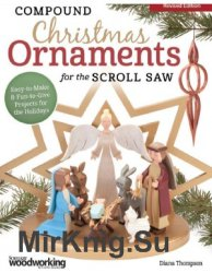 Compound Christmas Ornaments for the Scroll Saw: Easy-To-Make & Fun-To-Give Projects for the Holidays