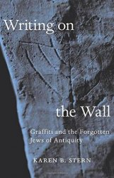 Writing on the Wall. Graffiti and the Forgotten Jews of Antiquity