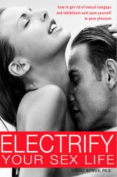 Electrify Your Sex Life: How to Get Rid of Sexual Hangups and Inhibitions and Open Yourself to Pure Pleasure