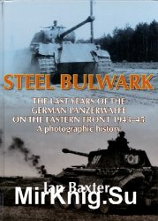 Steel Bulwark: The Last Years of the German Panzerwaffe on the Eastern Front 1943-45. A Photographic History