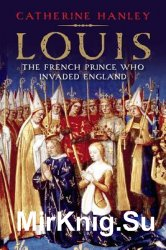 Louis. The French Prince Who Invaded England